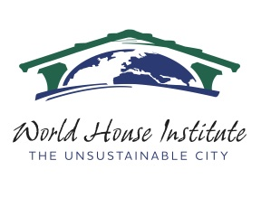 World House Institute: The Unsustainable City - May 11-30, 2014 (1/2)